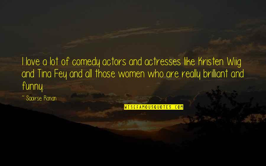 I Love Like Funny Quotes By Saoirse Ronan: I love a lot of comedy actors and
