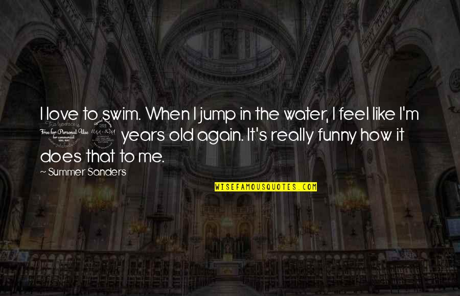 I Love Like Funny Quotes By Summer Sanders: I love to swim. When I jump in