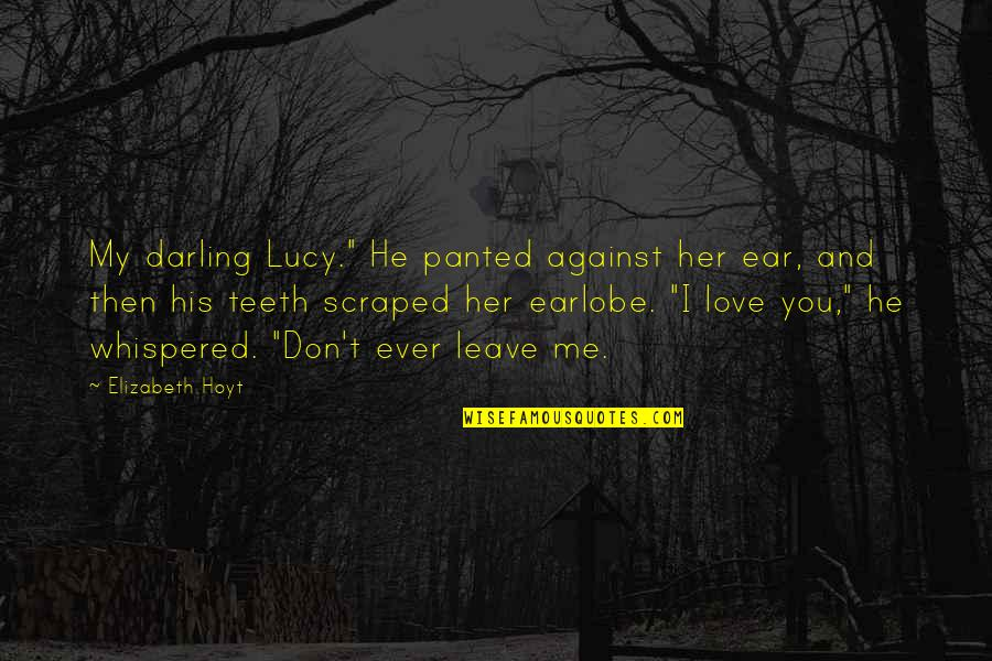 """I Love Lucy Quotes By Elizabeth Hoyt: My darling Lucy."""" He panted against her ear,"""