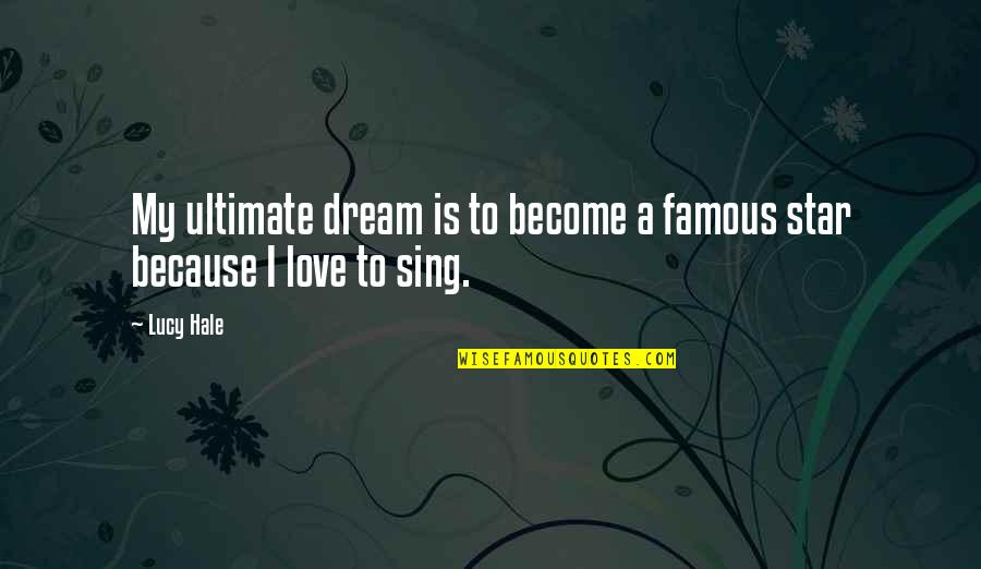 I Love Lucy Quotes By Lucy Hale: My ultimate dream is to become a famous