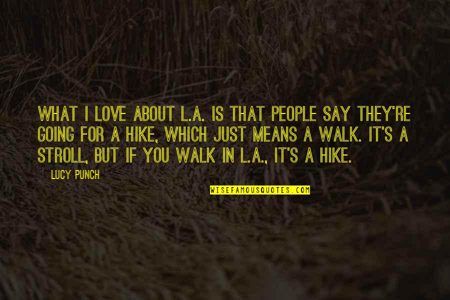 I Love Lucy Quotes By Lucy Punch: What I love about L.A. is that people