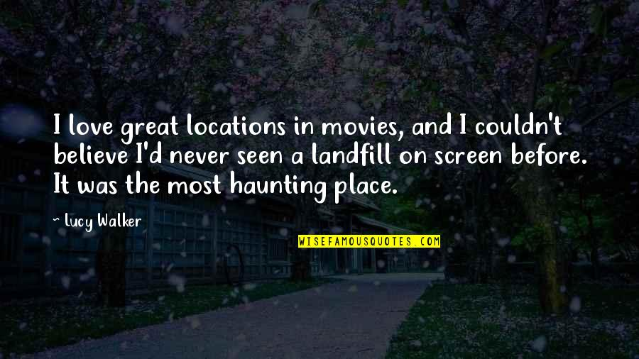 I Love Lucy Quotes By Lucy Walker: I love great locations in movies, and I