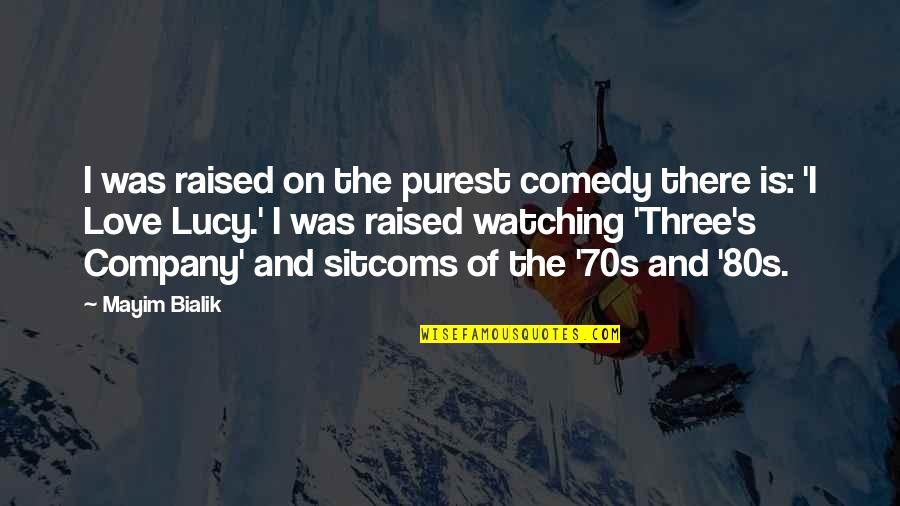 I Love Lucy Quotes By Mayim Bialik: I was raised on the purest comedy there