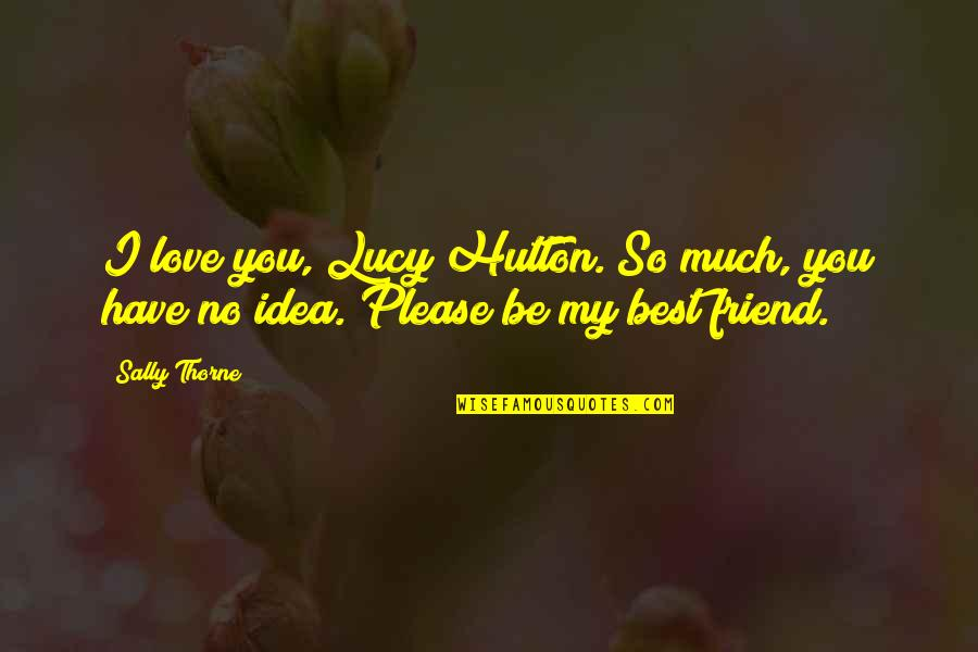 I Love Lucy Quotes By Sally Thorne: I love you, Lucy Hutton. So much, you