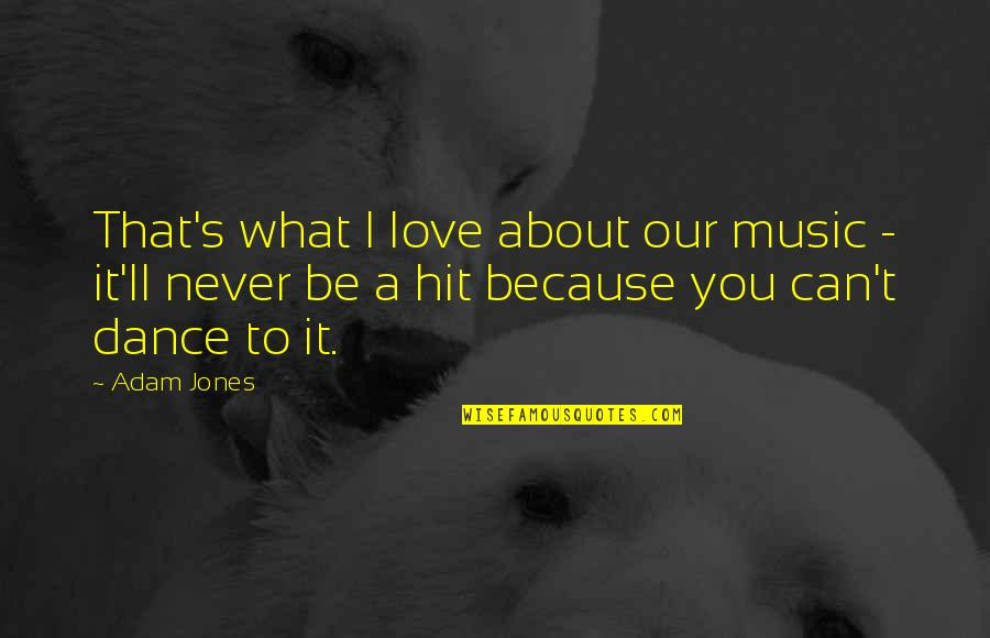 I Love Music Because Quotes By Adam Jones: That's what I love about our music -