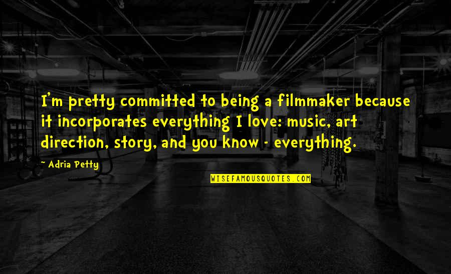 I Love Music Because Quotes By Adria Petty: I'm pretty committed to being a filmmaker because