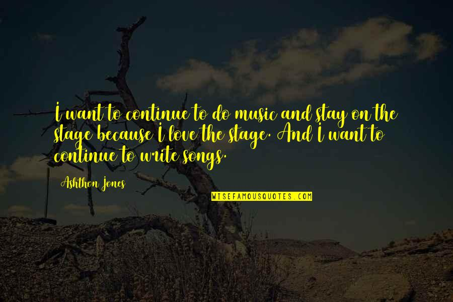 I Love Music Because Quotes By Ashthon Jones: I want to continue to do music and