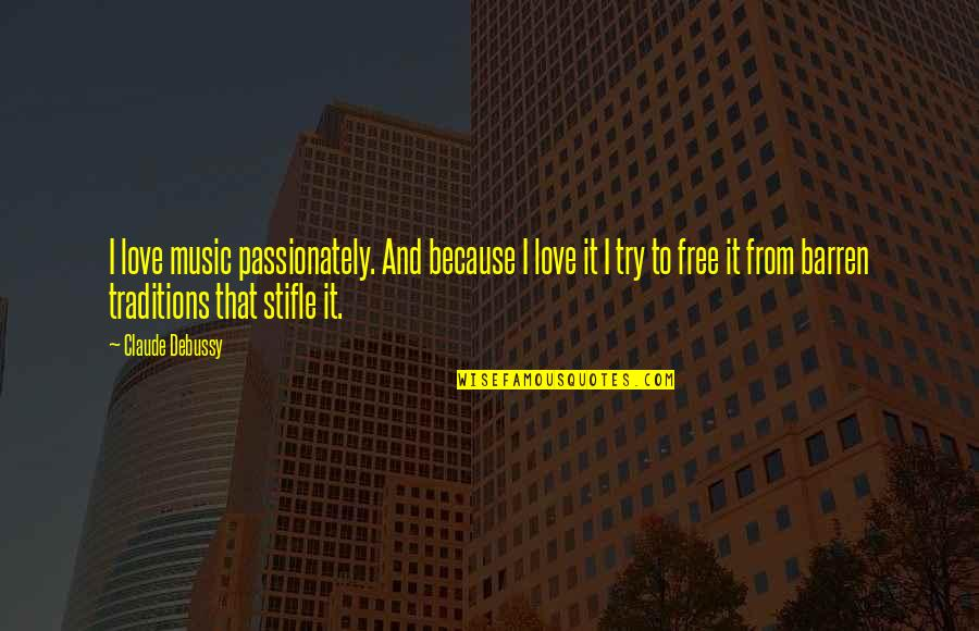 I Love Music Because Quotes By Claude Debussy: I love music passionately. And because I love