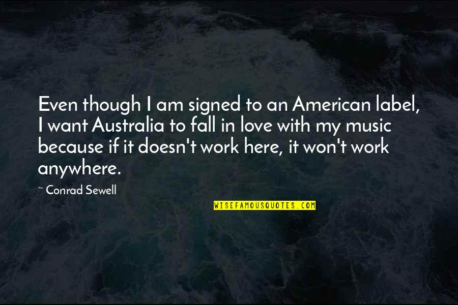 I Love Music Because Quotes By Conrad Sewell: Even though I am signed to an American