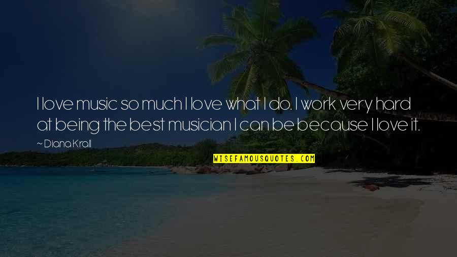 I Love Music Because Quotes By Diana Krall: I love music so much I love what