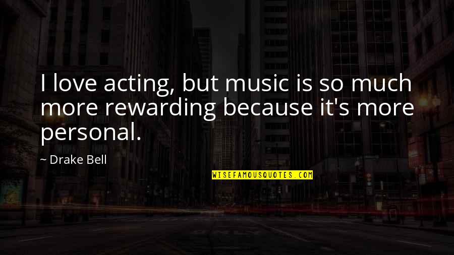 I Love Music Because Quotes By Drake Bell: I love acting, but music is so much