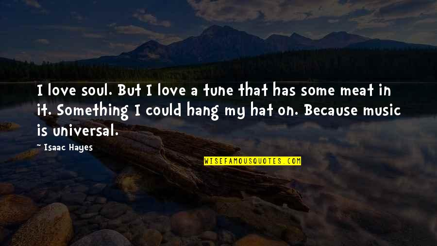 I Love Music Because Quotes By Isaac Hayes: I love soul. But I love a tune