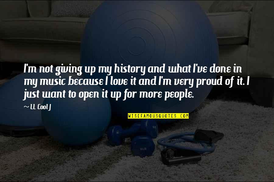 I Love Music Because Quotes By LL Cool J: I'm not giving up my history and what