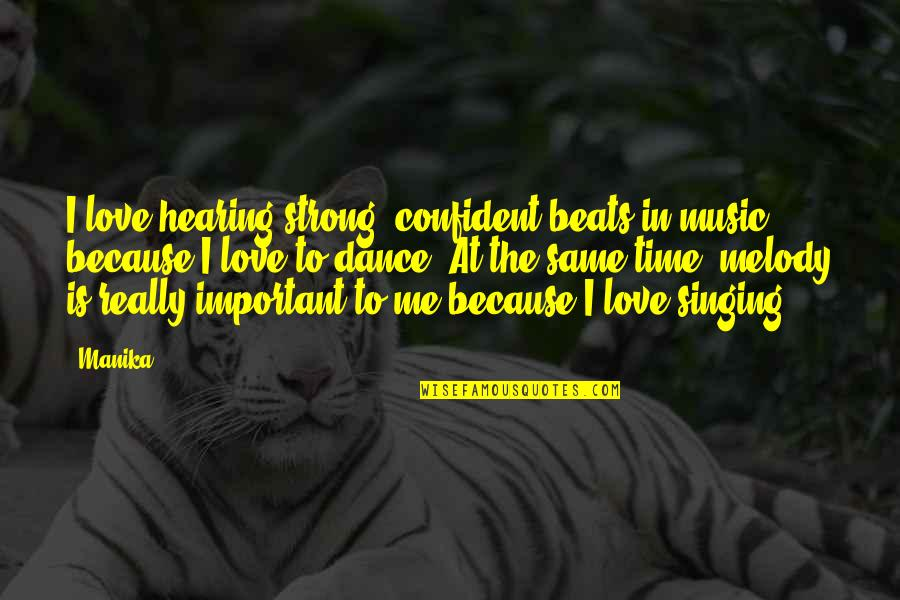 I Love Music Because Quotes By Manika: I love hearing strong, confident beats in music