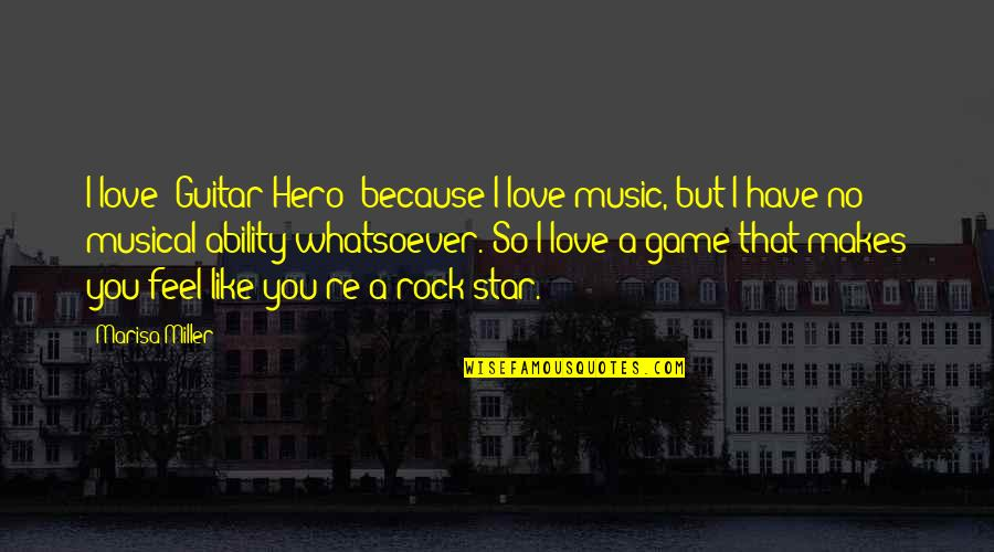 I Love Music Because Quotes By Marisa Miller: I love 'Guitar Hero' because I love music,