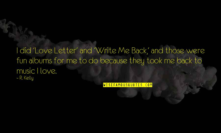 I Love Music Because Quotes By R. Kelly: I did 'Love Letter' and 'Write Me Back,'