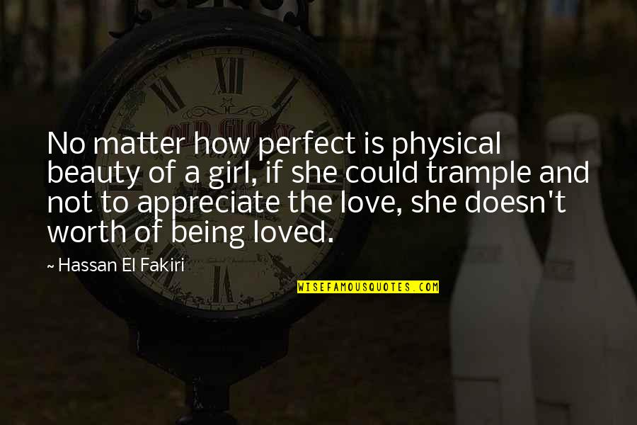 I Love My Dream Girl Quotes By Hassan El Fakiri: No matter how perfect is physical beauty of
