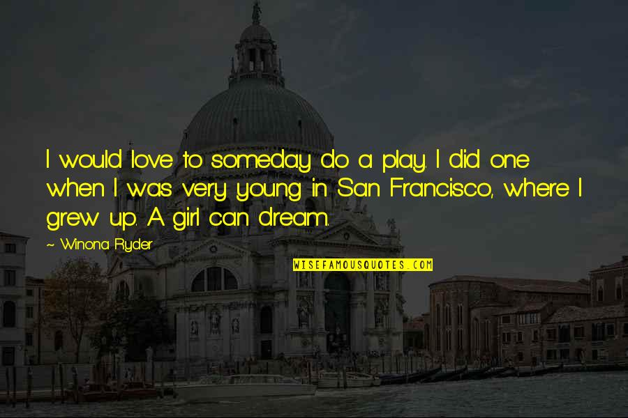 I Love My Dream Girl Quotes By Winona Ryder: I would love to someday do a play.