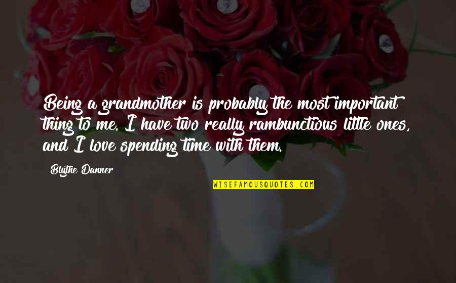 I Love My Grandmother Quotes By Blythe Danner: Being a grandmother is probably the most important