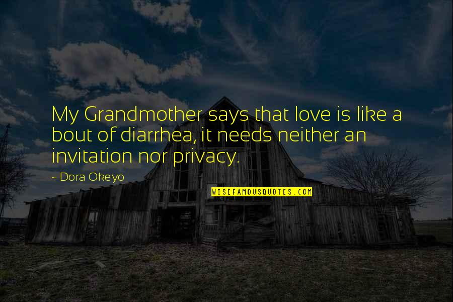 I Love My Grandmother Quotes By Dora Okeyo: My Grandmother says that love is like a