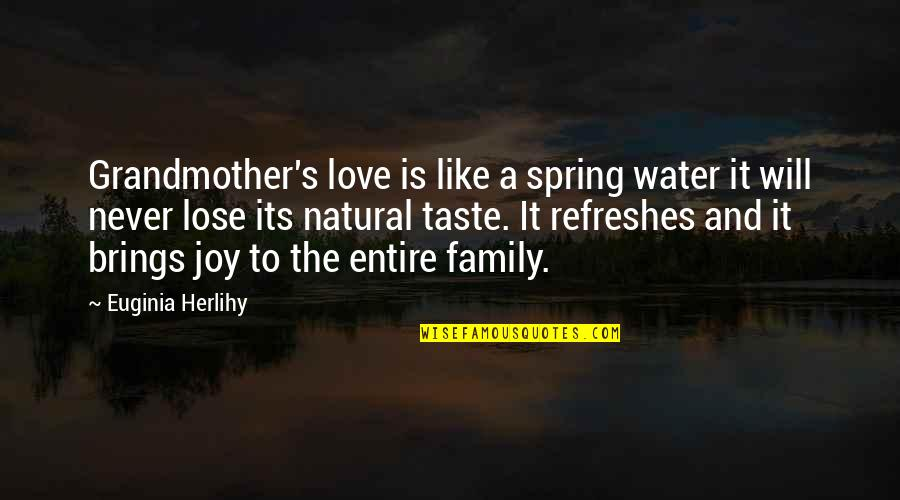 I Love My Grandmother Quotes By Euginia Herlihy: Grandmother's love is like a spring water it