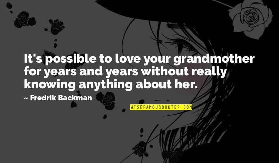 I Love My Grandmother Quotes By Fredrik Backman: It's possible to love your grandmother for years