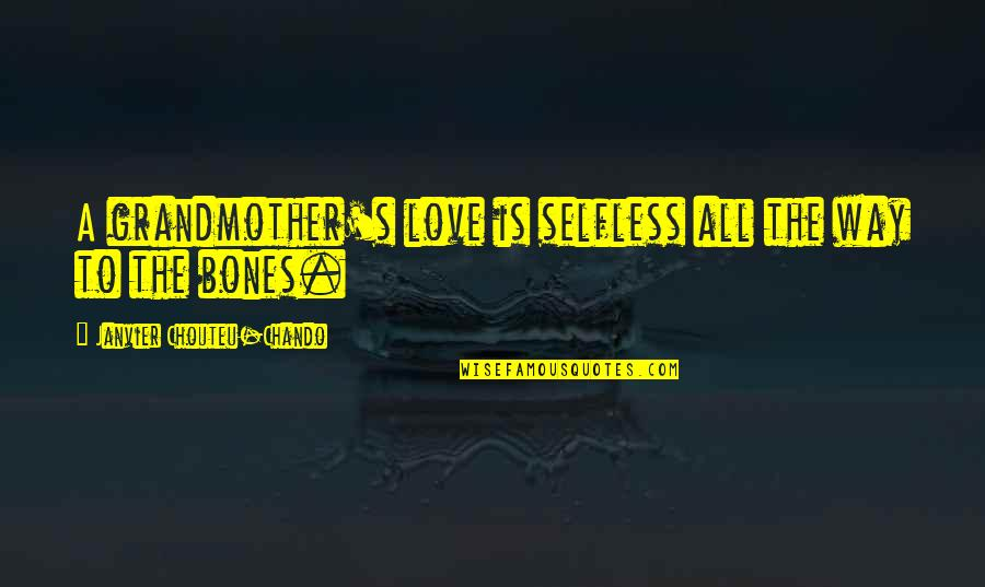 I Love My Grandmother Quotes By Janvier Chouteu-Chando: A grandmother's love is selfless all the way