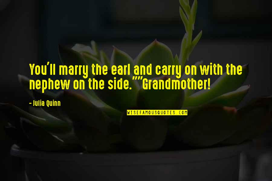 I Love My Grandmother Quotes By Julia Quinn: You'll marry the earl and carry on with