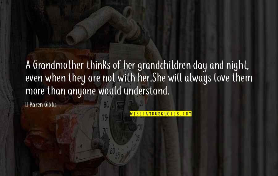 I Love My Grandmother Quotes By Karen Gibbs: A Grandmother thinks of her grandchildren day and
