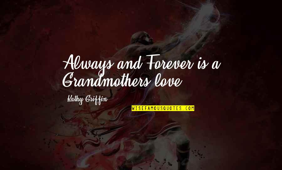 I Love My Grandmother Quotes By Kathy Griffin: Always and Forever is a Grandmothers love