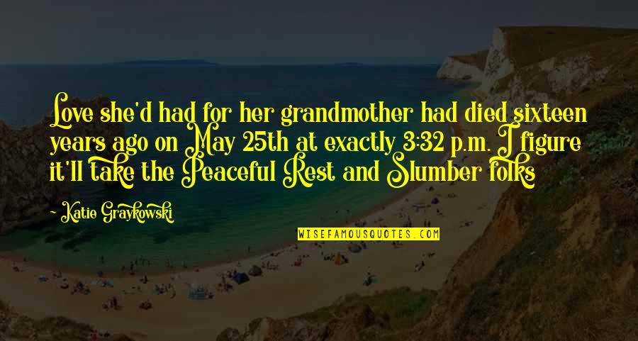 I Love My Grandmother Quotes By Katie Graykowski: Love she'd had for her grandmother had died