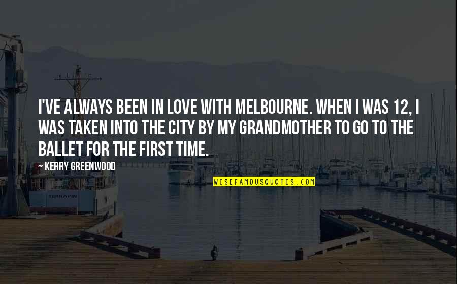 I Love My Grandmother Quotes By Kerry Greenwood: I've always been in love with Melbourne. When