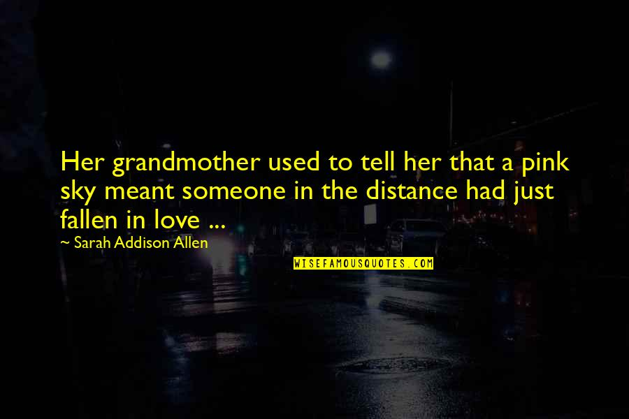 I Love My Grandmother Quotes By Sarah Addison Allen: Her grandmother used to tell her that a