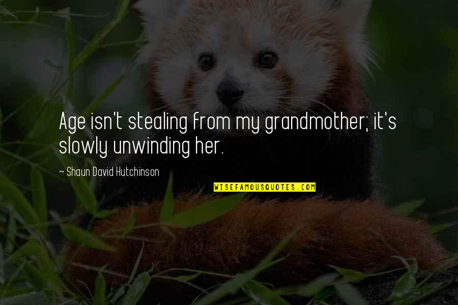 I Love My Grandmother Quotes By Shaun David Hutchinson: Age isn't stealing from my grandmother; it's slowly