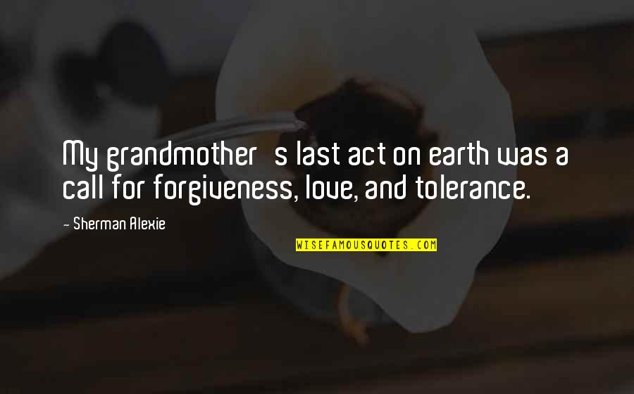 I Love My Grandmother Quotes By Sherman Alexie: My grandmother's last act on earth was a