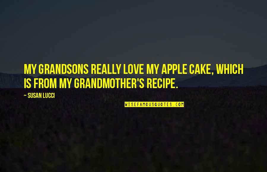 I Love My Grandmother Quotes By Susan Lucci: My grandsons really love my apple cake, which