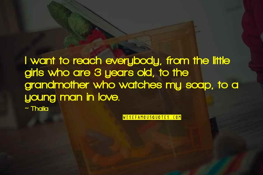 I Love My Grandmother Quotes By Thalia: I want to reach everybody, from the little