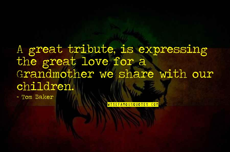 I Love My Grandmother Quotes By Tom Baker: A great tribute, is expressing the great love