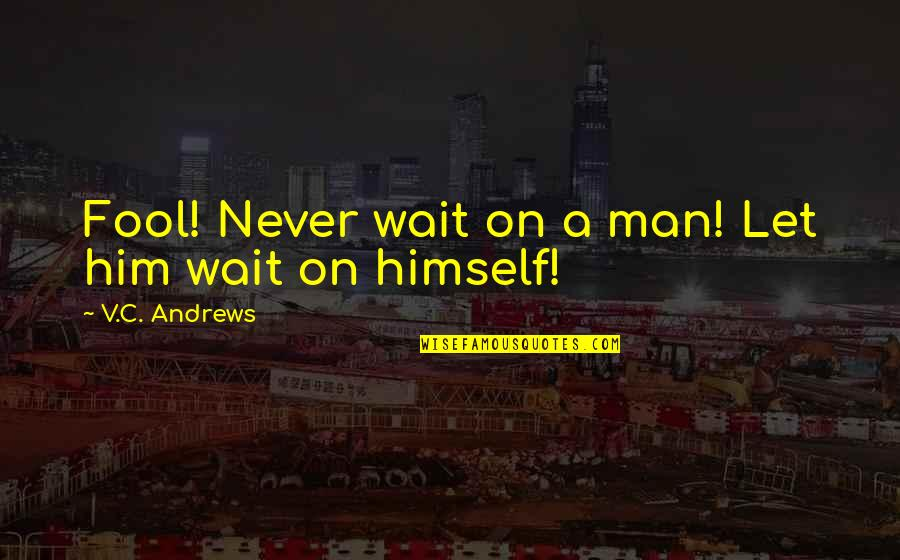 I Love My Grandmother Quotes By V.C. Andrews: Fool! Never wait on a man! Let him