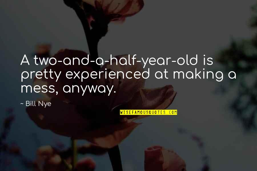 I Love My Husband Poems And Quotes By Bill Nye: A two-and-a-half-year-old is pretty experienced at making a
