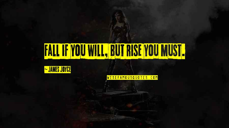 I Love My Husband Poems And Quotes By James Joyce: Fall if you will, but rise you must.