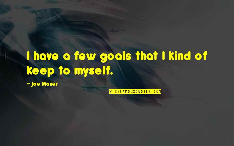 I Love My Husband Poems And Quotes By Joe Mauer: I have a few goals that I kind