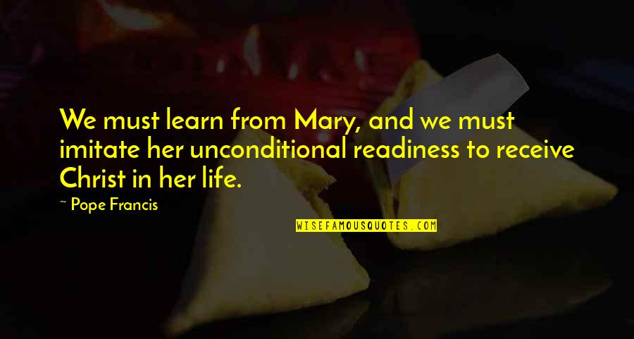 I Love My Husband Poems And Quotes By Pope Francis: We must learn from Mary, and we must