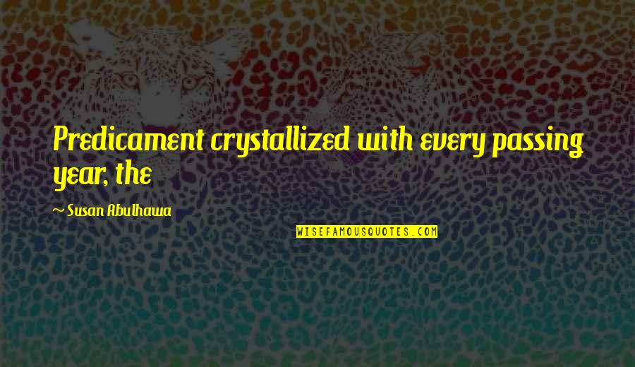 I Love My Husband Poems And Quotes By Susan Abulhawa: Predicament crystallized with every passing year, the