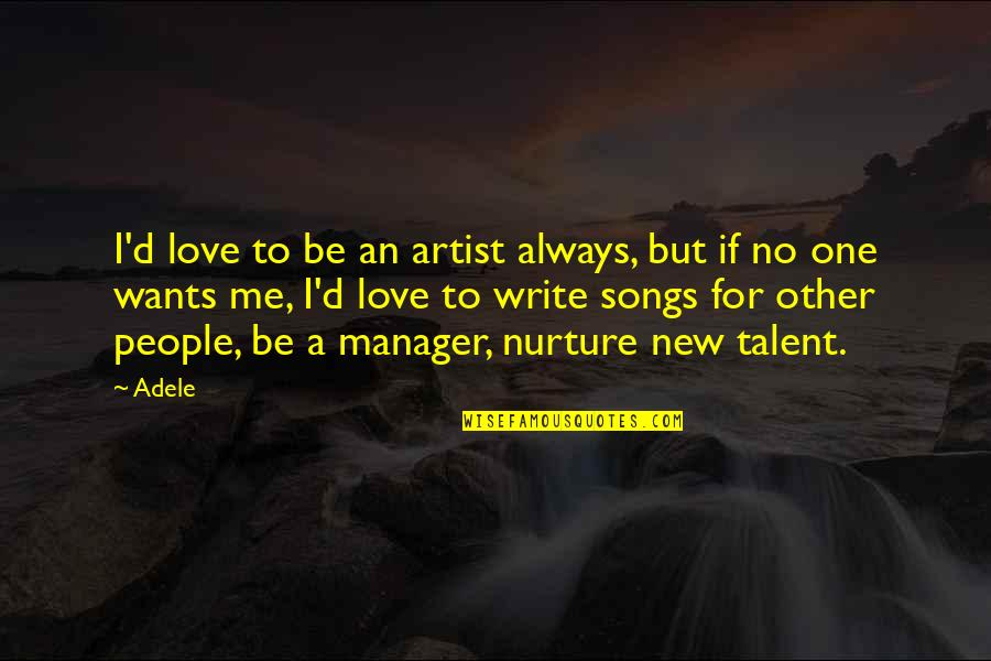 I Love My Manager Quotes By Adele: I'd love to be an artist always, but