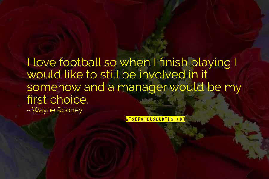 I Love My Manager Quotes By Wayne Rooney: I love football so when I finish playing