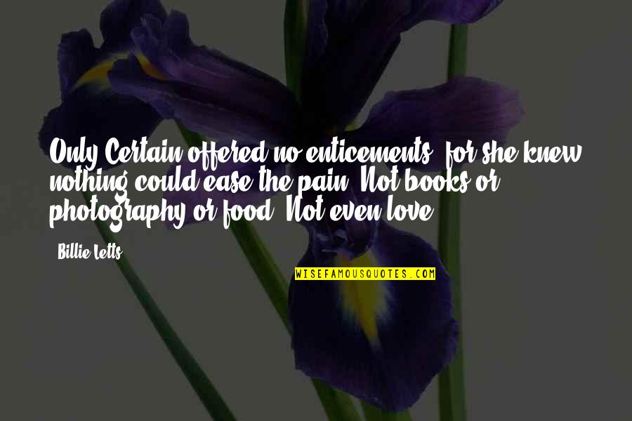 I Love My Photography Quotes By Billie Letts: Only Certain offered no enticements, for she knew