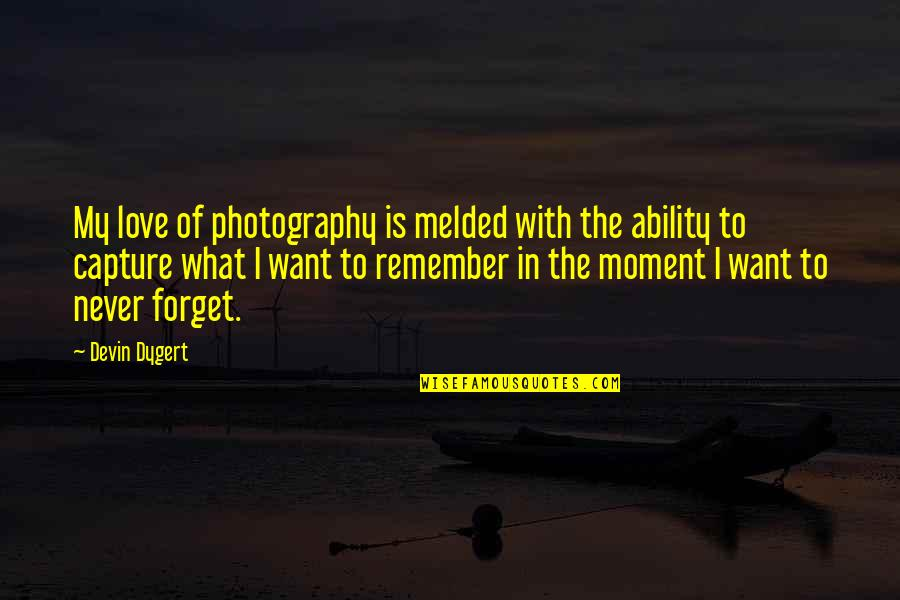 I Love My Photography Quotes By Devin Dygert: My love of photography is melded with the