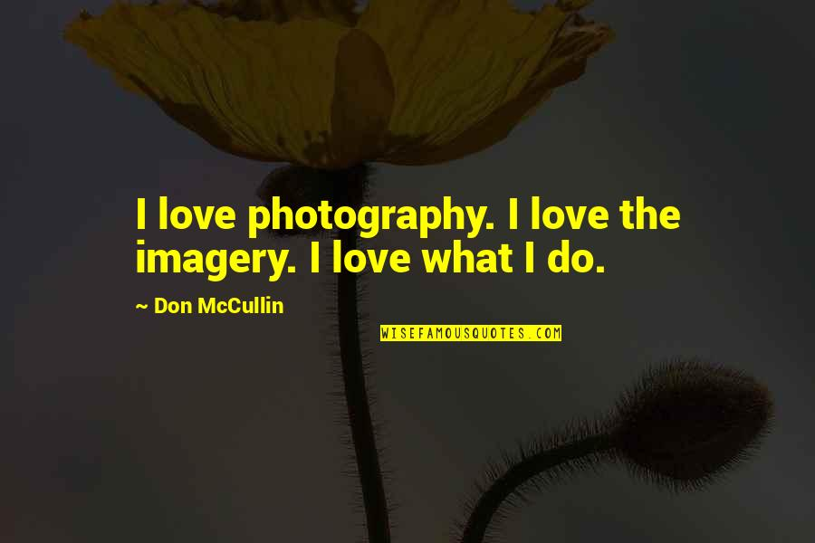 I Love My Photography Quotes By Don McCullin: I love photography. I love the imagery. I