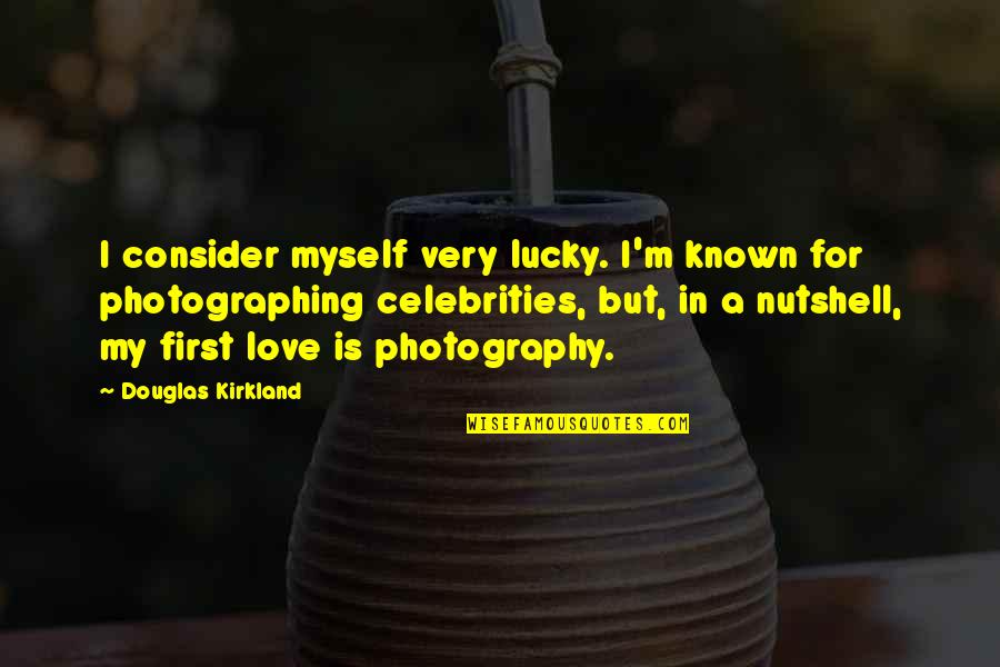 I Love My Photography Quotes By Douglas Kirkland: I consider myself very lucky. I'm known for